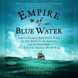 Empire of Blue Water Captain Morgan's Great Pirate Army, the Epic Battle for the Americas, and the Catastrophe That Ended the Outlaws' Bloody Reign, Stephan Talty