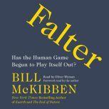 Falter Has the Human Game Begun to Play Itself Out?, Bill McKibben
