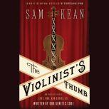 The Violinist's Thumb And Other Lost Tales of Love, War, and Genius, as Written by Our Genetic Code, Sam Kean
