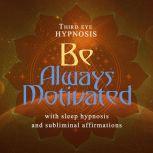 Be Always Motivated, Third Eye Hypnosis