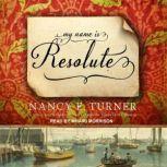 My Name is Resolute, Nancy E. Turner