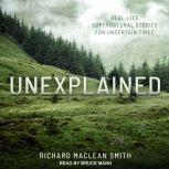 Unexplained Real-Life Supernatural Stories for Uncertain Times, Richard MacLean Smith