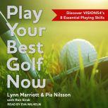 Play Your Best Golf Now Discover VISION54's 8 Essential Playing Skills, Lynn Marriott