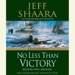 No Less Than Victory A Novel of World War II, Jeff Shaara
