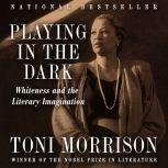 Playing In The Dark Whiteness and the Literary Imagination, Toni Morrison