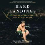 Hard Landings Looking Into the Future for a Child With Autism, Cammie McGovern