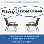 The Stay Interview A Manager's Guide to Keeping the Best and Brightest, Richard P. Finnegan