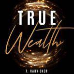 True Wealth, T. Harv Eker