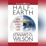Half-Earth Our Planet's Fight for Life, Edward O. Wilson