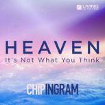 Heaven It's Not What You Think, Chip Ingram