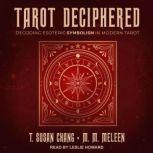 Tarot Deciphered Decoding Esoteric Symbolism in Modern Tarot, T. Susan Chang