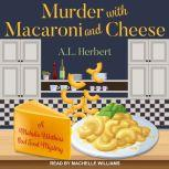 Murder with Macaroni and Cheese, A.L. Herbert