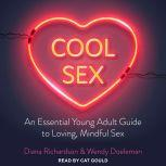 Cool Sex An Essential Young Adult Guide to Loving, Mindful Sex, Wendy Doeleman