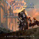 The Nightblade Epic Volume One A Book of Underrealm, Garrett Robinson
