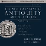 The New Testament in Antiquity: Audio Lectures 2 A Survey of the New Testament within Its Cultural Contexts, Gary M. Burge