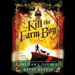 Kill the Farm Boy The Tales of Pell, Kevin Hearne