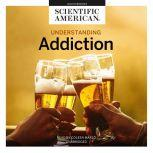 Understanding Addiction, Scientific American
