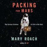 Packing for Mars The Curious Science of Life in the Void, Mary Roach