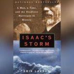 Isaac's Storm A Man, a Time, and the Deadliest Hurricane in History, Erik Larson