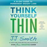 Think Yourself Thin A 30-Day Guide to Permanent Weight Loss, JJ Smith