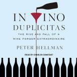 In Vino Duplicitas The Rise and Fall of a Wine Forger Extraordinaire, Peter Hellman