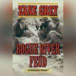 Rogue River Feud A Western Story, Zane Grey