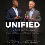 Unified How Our Unlikely Friendship Gives Us Hope For a Divided Country, Tim Scott