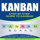 Kanban Step-by-Step Guide to Kanban (Core Practices, Kanban Systems, Full Value Chain, Forecasting with Kanban), Jason Bennett, Jennifer Bowen