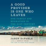 A Good Provider Is One Who Leaves One Family and Migration in the 21st Century, Jason DeParle