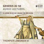 Genesis 26-50: Audio Lectures Lessons on History, Meaning, and Application, Tremper Longman III