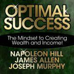 Optimal Success The Mindset to Creating Wealth and Income!, Napoleon Hill