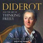 Diderot and the Art of Thinking Freely, Andrew S. Curran