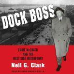 Dock Boss Eddie McGrath and the West Side Waterfront, Neil G. Clark