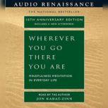 Wherever You Go, There You Are Mindfulness Meditation in Everyday Life, Jon Kabat-Zinn, Ph.D.