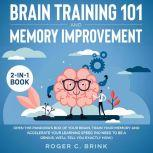 Brain Training and Memory Improvement 2-in-1 Book Open The Pandora's Box of Your Brain, Train Your Memory and Accelerate Your Learning Speed (No Need to be a Genius, We'll Tell You Exactly How), Roger C. Brink