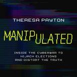 Manipulated Inside the Cyberwar to Hijack Elections and Distort the Truth, Theresa Payton