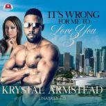 It's Wrong for Me to Love You, Part 3, Krystal Armstead