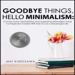 Goodbye Things, Hello Minimalism! , Mai Kurosawa
