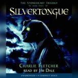 The Stoneheart Trilogy Book Three: Silvertongue, Charlie Fletcher