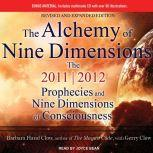 The Alchemy of Nine Dimensions The 2011/2012 Prophecies and Nine Dimensions of Consciousness, Barbara Hand Clow