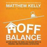 Off Balance Getting beyond the WorkLife Balance Myth to Personal and Professional Satisfaction, Matthew Kelly