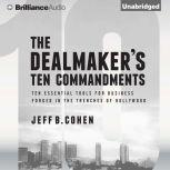 The Dealmaker's Ten Commandments Ten Essential Tools for Business Forged in the Trenches of Hollywood, Jeff B. Cohen