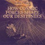 How Cosmic Forces Shape Our Destinies, Nikola Tesla