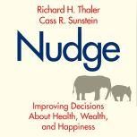 Nudge (Revised Edition) Improving Decisions About Health, Wealth, and Happiness, Richard H. Thaler