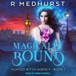 Magically Bound Hunted Witch Agency Book 1, Rachel Medhurst