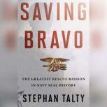 Saving Bravo The Greatest Rescue Mission in Navy SEAL History, Stephan Talty