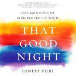 That Good Night Life and Medicine in the Eleventh Hour, Sunita Puri