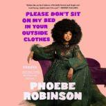 Please Don't Sit on My Bed in Your Outside Clothes Essays, Phoebe Robinson