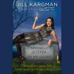 Sprinkle Glitter on My Grave Observations, Rants, and Other Uplifting Thoughts About Life, Jill Kargman