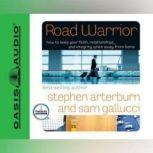Road Warrior How to Keep Your Faith, Relationships, and Integrity When Away from Home, Stephen Arterburn